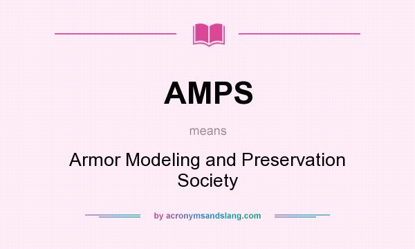 What does AMPS mean? It stands for Armor Modeling and Preservation Society