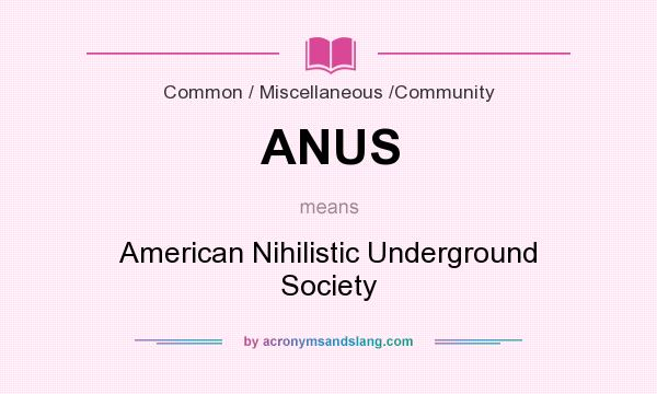 What does ANUS mean? It stands for American Nihilistic Underground Society