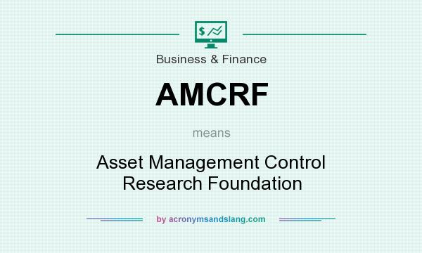 What does AMCRF mean? It stands for Asset Management Control Research Foundation