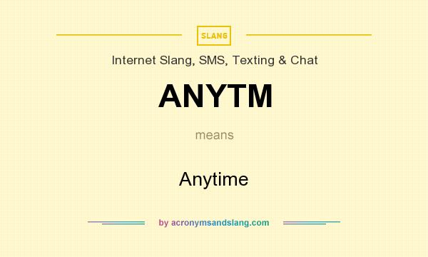 What does ANYTM mean? It stands for Anytime