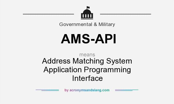 What does AMS-API mean? It stands for Address Matching System Application Programming Interface