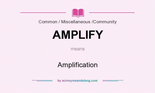 What does AMPLIFY mean? It stands for Amplification