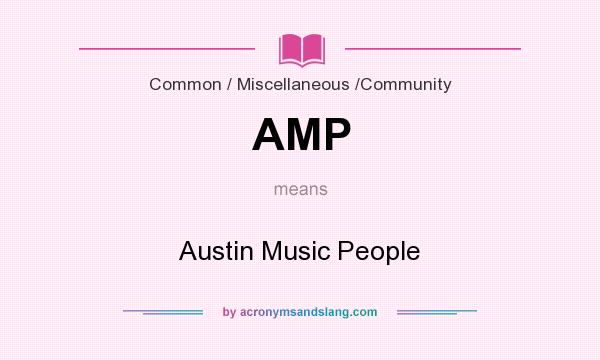 What does AMP mean? It stands for Austin Music People