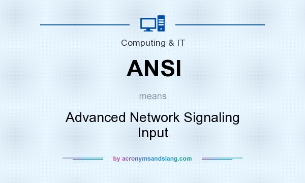 What does ANSI mean? It stands for Advanced Network Signaling Input