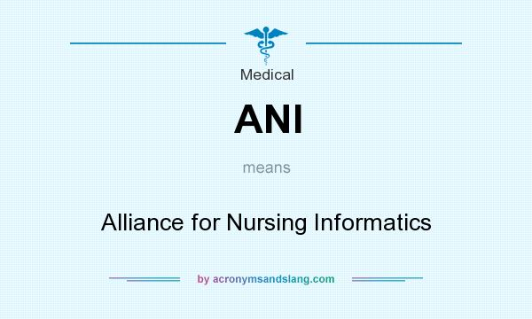 What does ANI mean? It stands for Alliance for Nursing Informatics