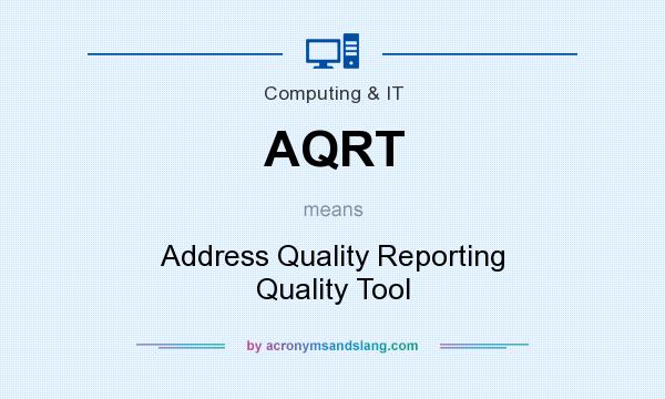 What does AQRT mean? It stands for Address Quality Reporting Quality Tool