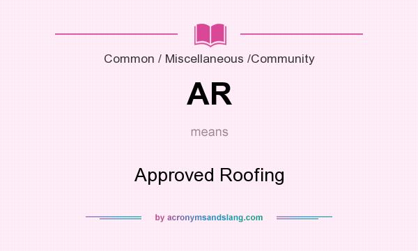 What does AR mean? It stands for Approved Roofing