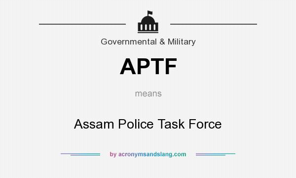 What does APTF mean? It stands for Assam Police Task Force