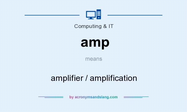What does amp mean? It stands for amplifier / amplification