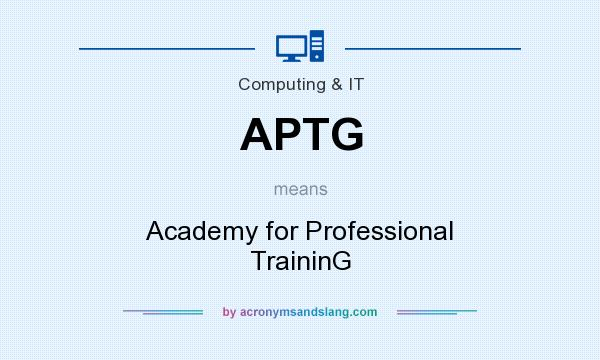 What does APTG mean? It stands for Academy for Professional TraininG