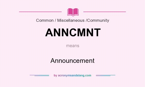 What does ANNCMNT mean? It stands for Announcement