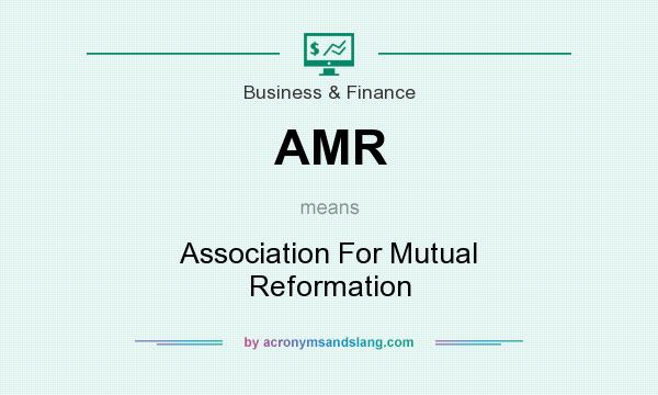 What does AMR mean? It stands for Association For Mutual Reformation