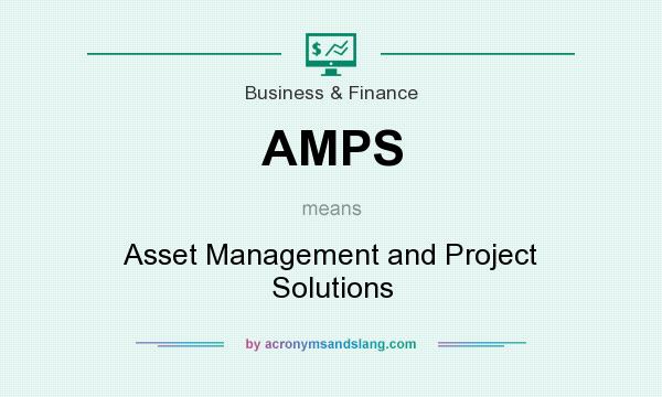 What does AMPS mean? It stands for Asset Management and Project Solutions