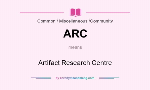 What does ARC mean? It stands for Artifact Research Centre