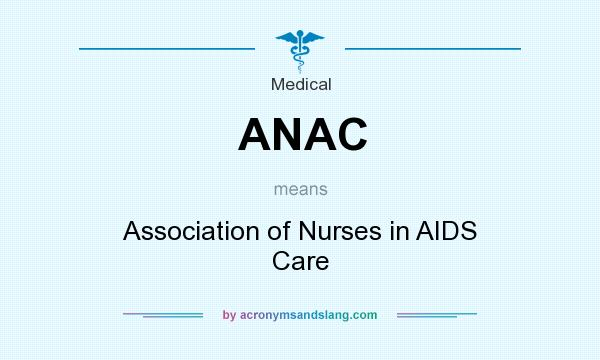 What does ANAC mean? It stands for Association of Nurses in AIDS Care