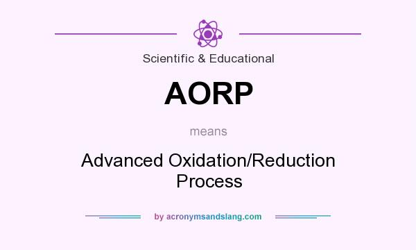 What does AORP mean? It stands for Advanced Oxidation/Reduction Process