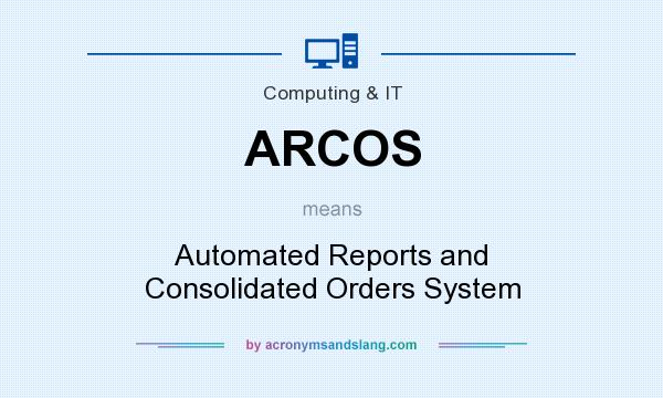 What does ARCOS mean? It stands for Automated Reports and Consolidated Orders System