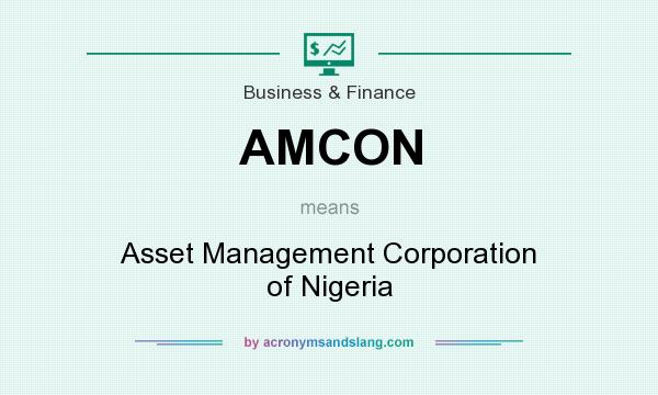 What does AMCON mean? It stands for Asset Management Corporation of Nigeria