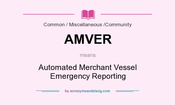 What does AMVER mean? It stands for Automated Merchant Vessel Emergency Reporting