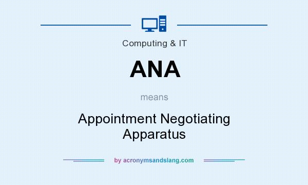 What does ANA mean? It stands for Appointment Negotiating Apparatus