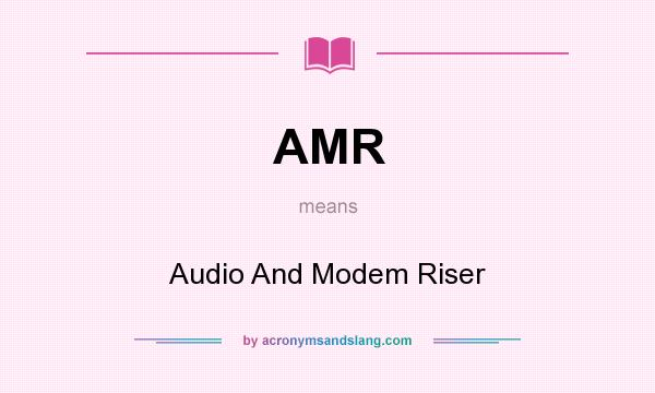 What does AMR mean? It stands for Audio And Modem Riser