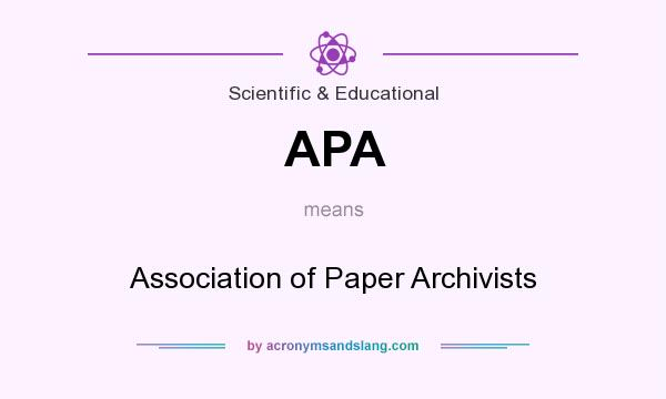 What does APA mean? It stands for Association of Paper Archivists