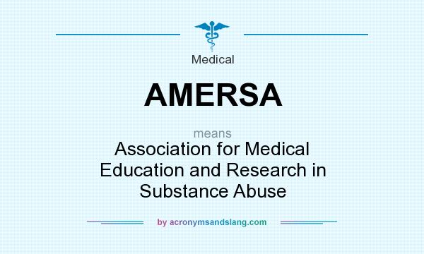 What does AMERSA mean? It stands for Association for Medical Education and Research in Substance Abuse