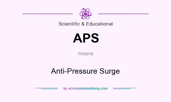 What does APS mean? It stands for Anti-Pressure Surge