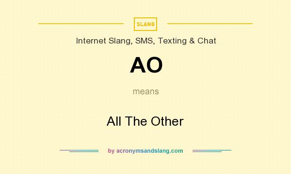 What does AO mean? It stands for All The Other