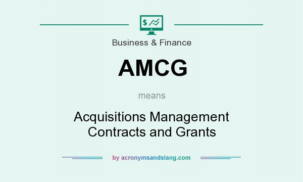 What does AMCG mean? It stands for Acquisitions Management Contracts and Grants