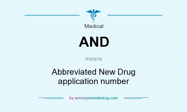 AND - Abbreviated New Drug application number in Medical by
