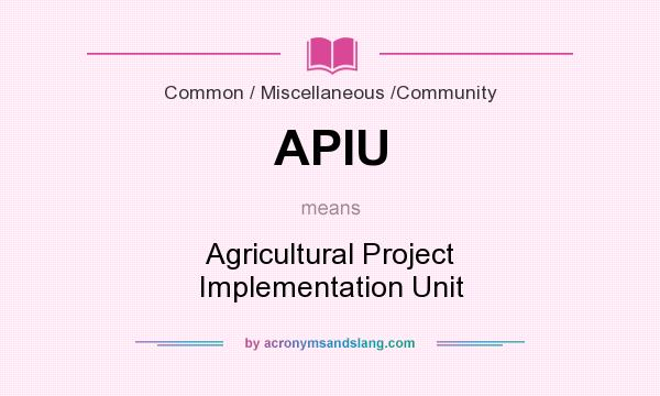 What does APIU mean? It stands for Agricultural Project Implementation Unit
