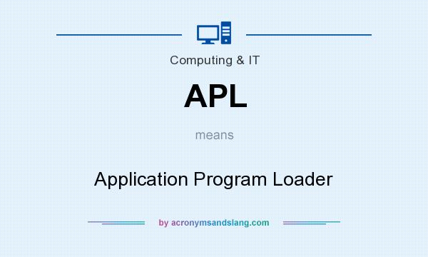 What does APL mean? It stands for Application Program Loader