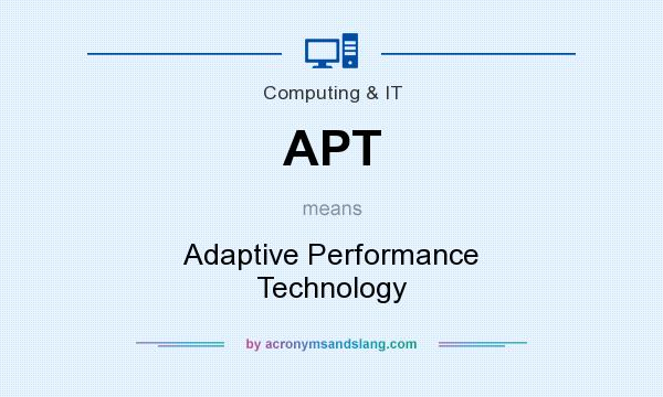 What does APT mean? It stands for Adaptive Performance Technology