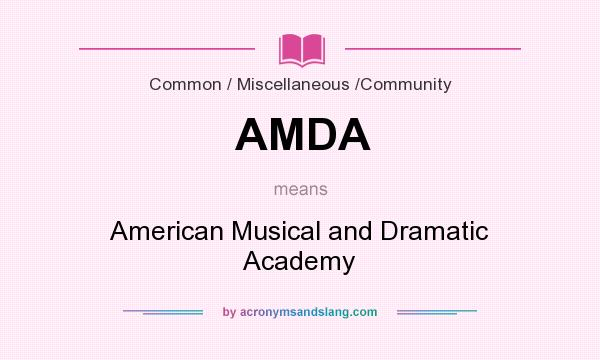 What does AMDA mean? It stands for American Musical and Dramatic Academy