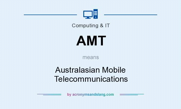 What does AMT mean? It stands for Australasian Mobile Telecommunications