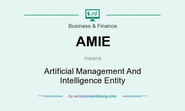 What does AMIE mean? It stands for Artificial Management And Intelligence Entity