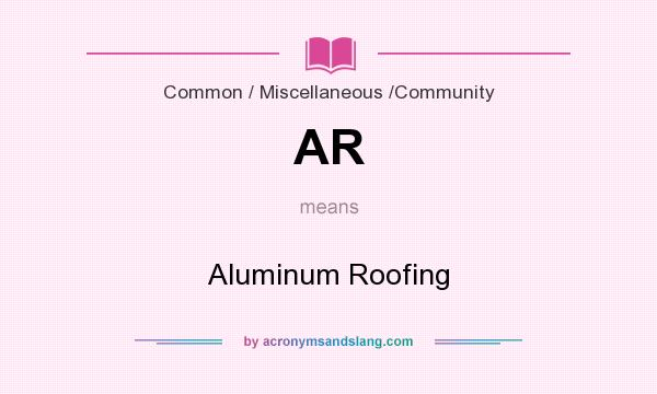 What does AR mean? It stands for Aluminum Roofing