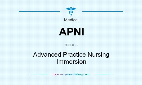 What does APNI mean? It stands for Advanced Practice Nursing Immersion
