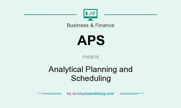 What does APS mean? It stands for Analytical Planning and Scheduling