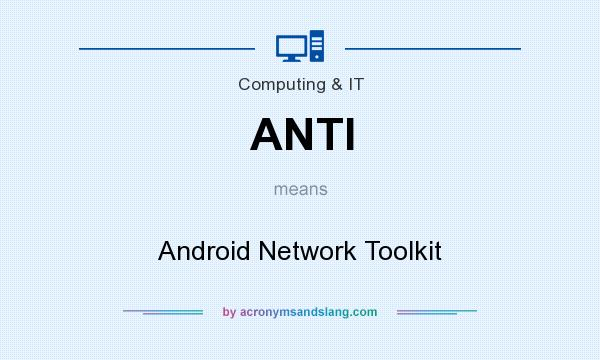 What does ANTI mean? It stands for Android Network Toolkit