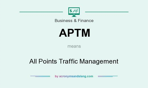 What does APTM mean? It stands for All Points Traffic Management
