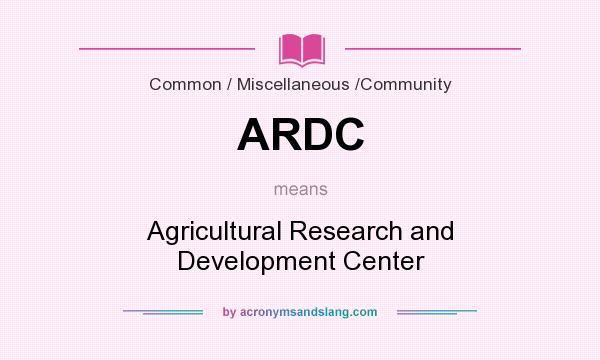 What does ARDC mean? It stands for Agricultural Research and Development Center