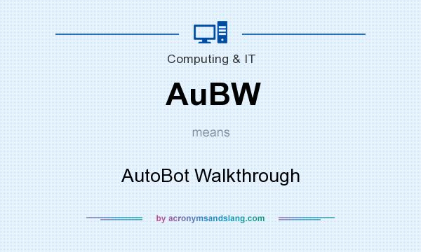 What does AuBW mean? It stands for AutoBot Walkthrough