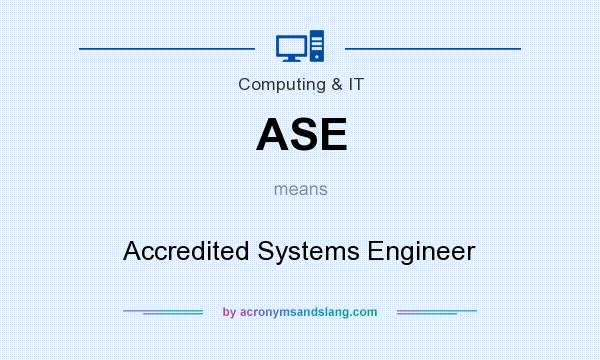 What does ASE mean? It stands for Accredited Systems Engineer