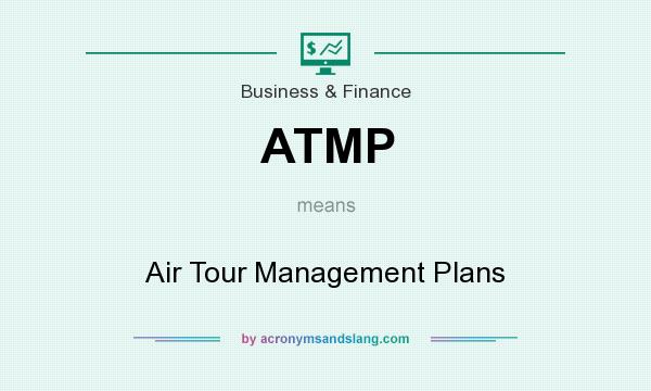 What does ATMP mean? It stands for Air Tour Management Plans