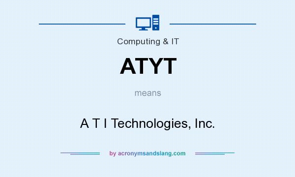 What does ATYT mean? It stands for A T I Technologies, Inc.