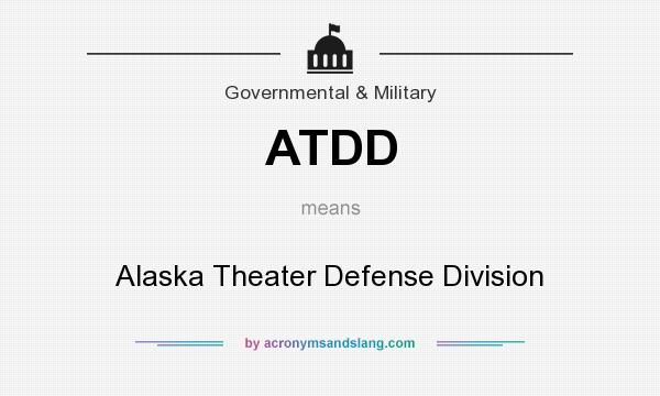 What does ATDD mean? It stands for Alaska Theater Defense Division