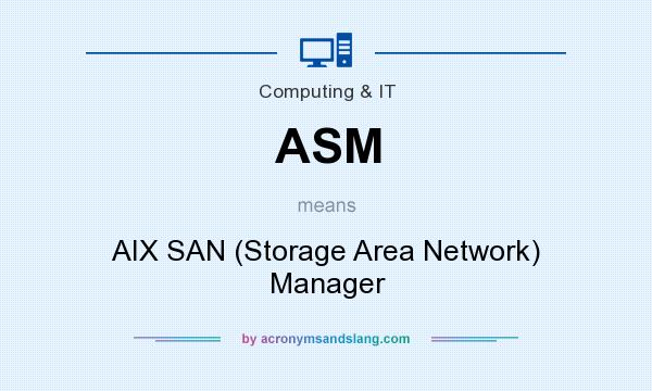What does ASM mean? It stands for AIX SAN (Storage Area Network) Manager