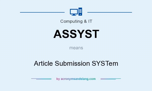What does ASSYST mean? It stands for Article Submission SYSTem